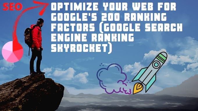 Optimize your web for Google's 200 Ranking Factors (Google Search Engine Ranking Skyrocket)