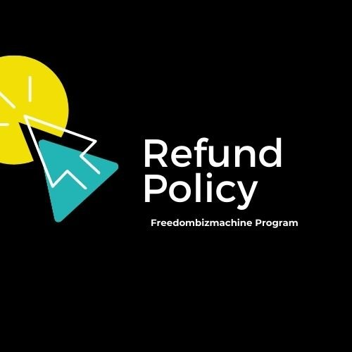 Refund Policy, freedombizmachine