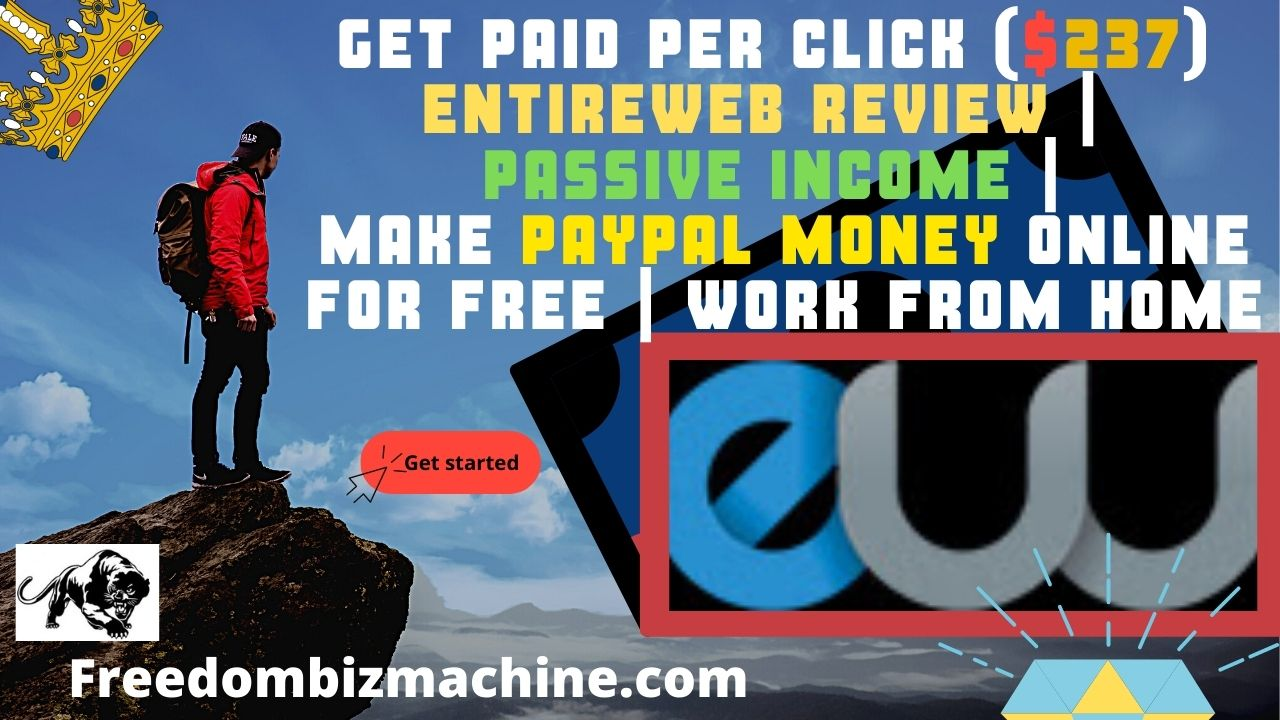 Get Paid Per Click ($ 237) Entireweb review Passive Income Make PayPal Money Online For Free Work From Home